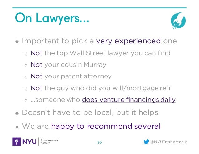 @NYUEntrepreneur On Lawyers… u Important to pick a very experienced one o Not the top Wall Street lawyer you can find o No...