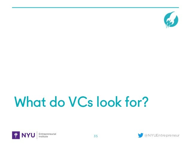 @NYUEntrepreneur What do VCs look for? 35