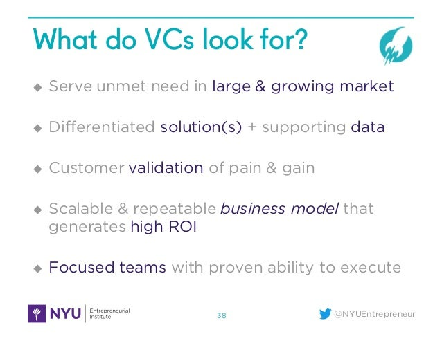 @NYUEntrepreneur What do VCs look for? u Serve unmet need in large & growing market u Differentiated solution(s) + support...
