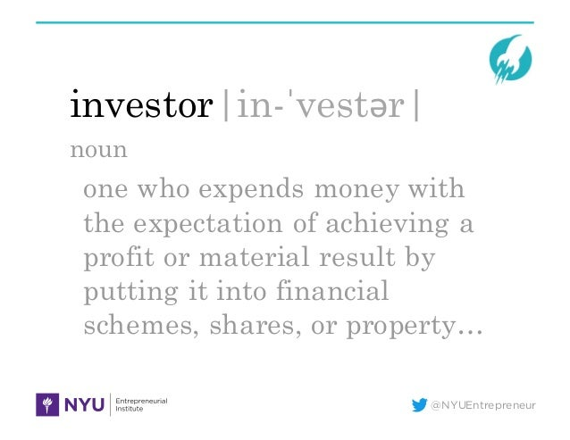 @NYUEntrepreneur investor|in-ˈvestər| noun one who expends money with the expectation of achieving a profit or material re...