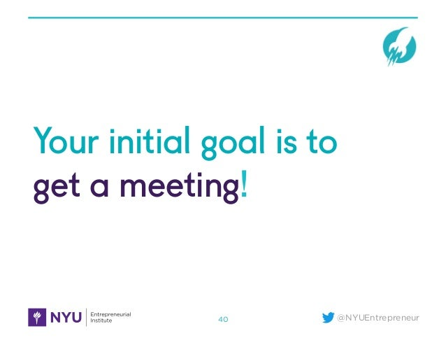 @NYUEntrepreneur Your initial goal is to get a meeting! 40