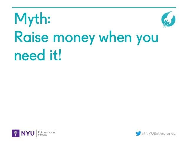 @NYUEntrepreneur Myth: Raise money when you need it!
