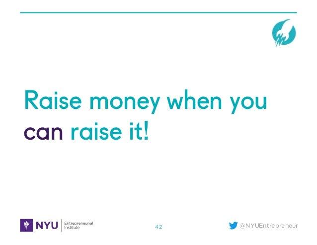 @NYUEntrepreneur Raise money when you can raise it! 42