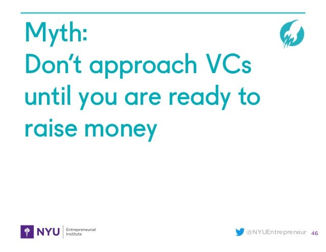 @NYUEntrepreneur Myth: Don't approach VCs until you are ready to raise money 46