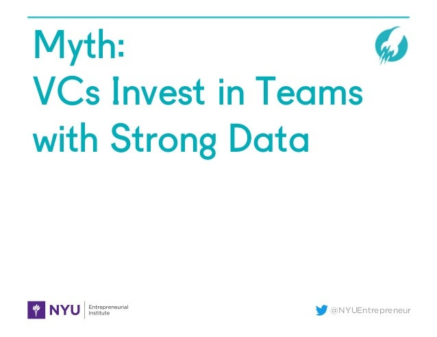 @NYUEntrepreneur Myth: VCs Invest in Teams with Strong Data