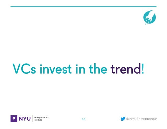 @NYUEntrepreneur VCs invest in the trend! 50