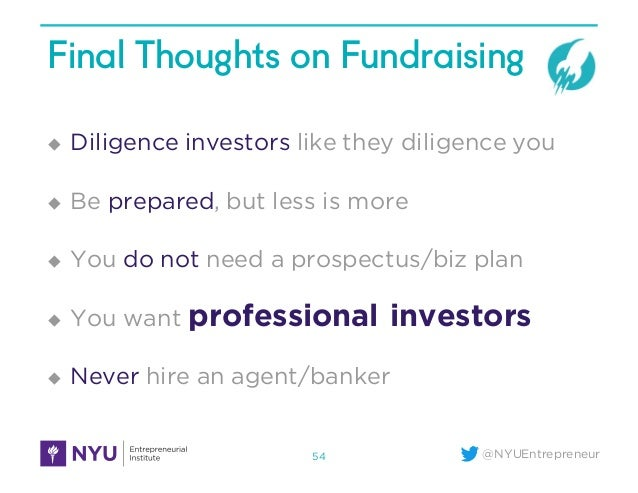 @NYUEntrepreneur Final Thoughts on Fundraising u Diligence investors like they diligence you u Be prepared, but less is mo...