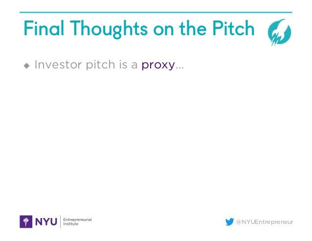 @NYUEntrepreneur Final Thoughts on the Pitch u Investor pitch is a proxy…