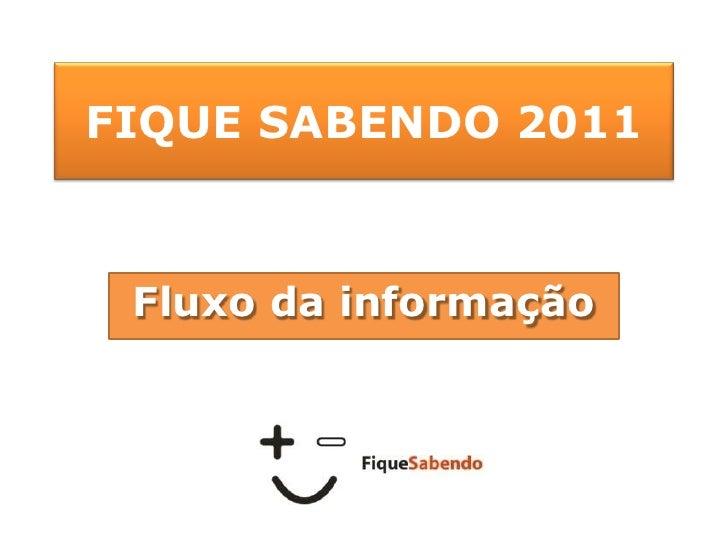FIQUE SABENDO 2011<br />Fluxo da informação<br />