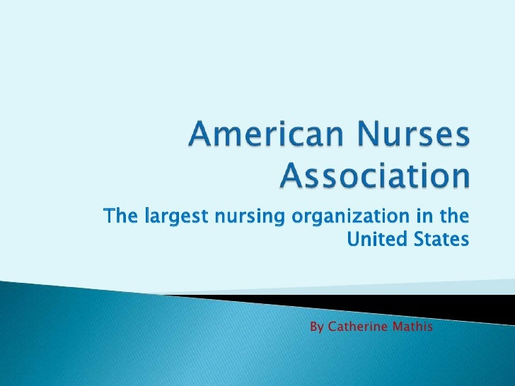 American Nurses Association<br />The largest nursing organization in the United States<br />By Catherine Mathis<br />