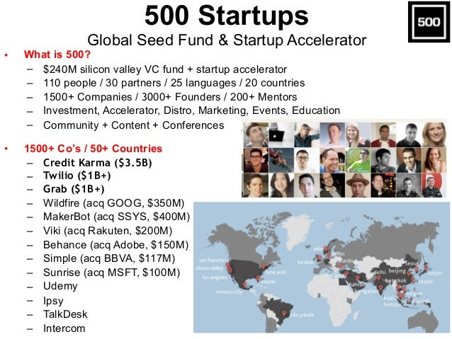 • What is 500? – $240M silicon valley VC fund + startup accelerator – 110 people / 30 partners / 25 languages / 20 countri...