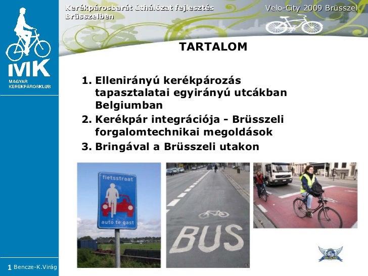<ul><li>Ellenirányú kerékpározás tapasztalatai egyirányú utcákban Belgiumban </li></ul><ul><li>Kerékpár integrációja - Brü...