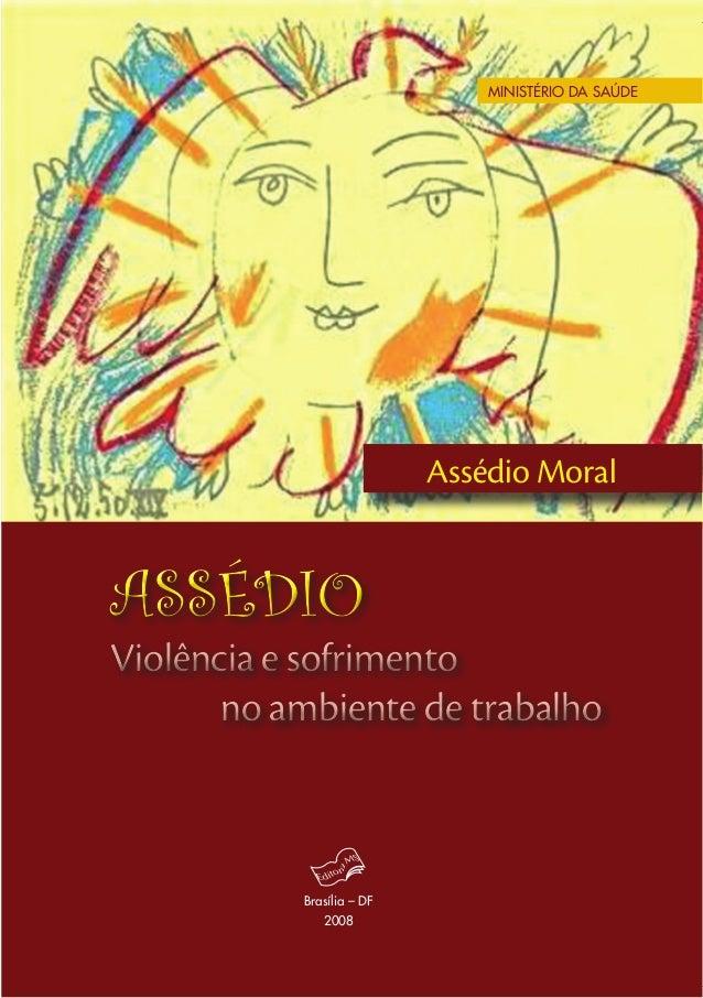 Brasília – DF2008ASSÉDIOViolência e sofrimentono ambiente de trabalhoDisque Assédio MoralMesa DA SAÚDE9788533415447ISBN978-