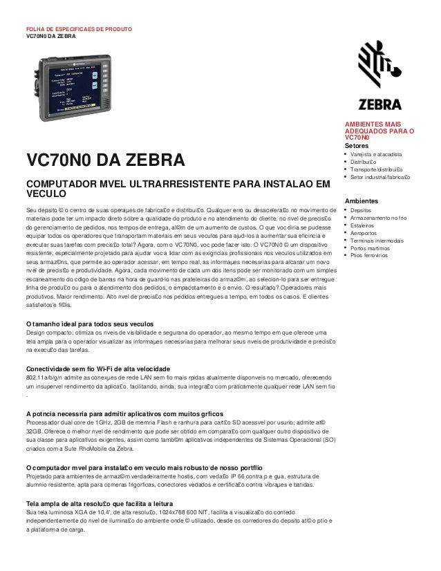 FOLHA DE ESPECIFICAES DE PRODUTO VC70N0 DA ZEBRA O tamanho ideal para todos seus veculos Design compacto; otimiza os nveis...