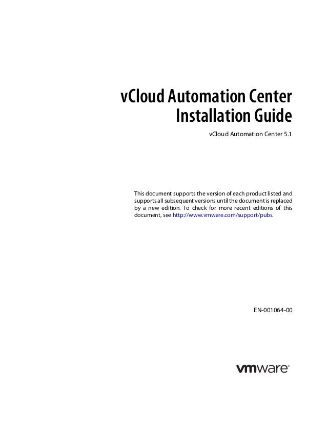 vCloud Automation Center Installation Guide vCloud Automation Center 5.1 This document supports the version of each produc...