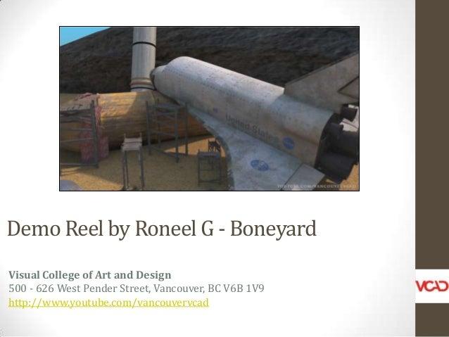 Demo Reel by Roneel G - Boneyard Visual College of Art and Design 500 - 626 West Pender Street, Vancouver, BC V6B 1V9 http...