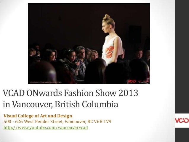 VCAD ONwards Fashion Show 2013 in Vancouver, British Columbia Visual College of Art and Design 500 - 626 West Pender Stree...