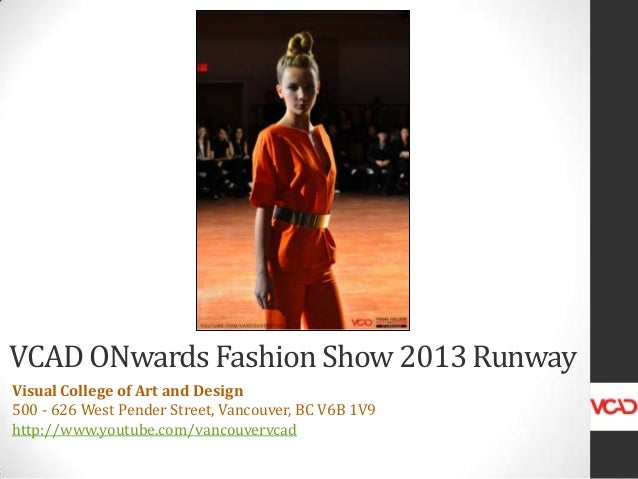 VCAD ONwards Fashion Show 2013 Runway Visual College of Art and Design 500 - 626 West Pender Street, Vancouver, BC V6B 1V9...