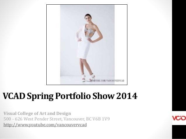 VCAD Spring Portfolio Show 2014 Visual College of Art and Design 500 - 626 West Pender Street, Vancouver, BC V6B 1V9 http:...
