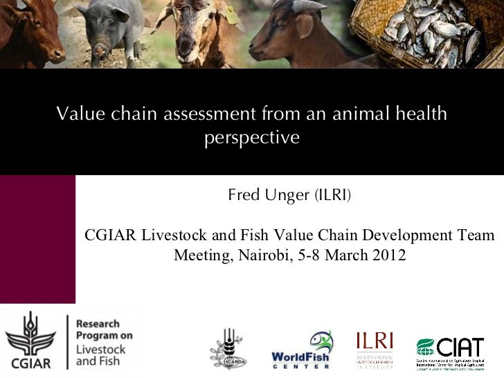 Value chain assessment from an animal health                 perspective                     Fred Unger (ILRI)   CGIAR Liv...