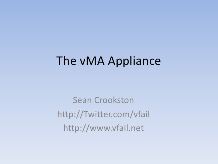 The vMA Appliance<br />Sean Crookston<br />http://Twitter.com/vfail<br />http://www.vfail.net<br />