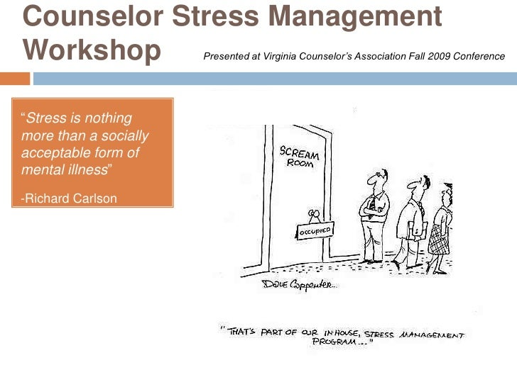 "Counselor Stress Management Workshop<br />Presented at Virginia Counselor's Association Fall 2009 Conference<br />""Stress ..."