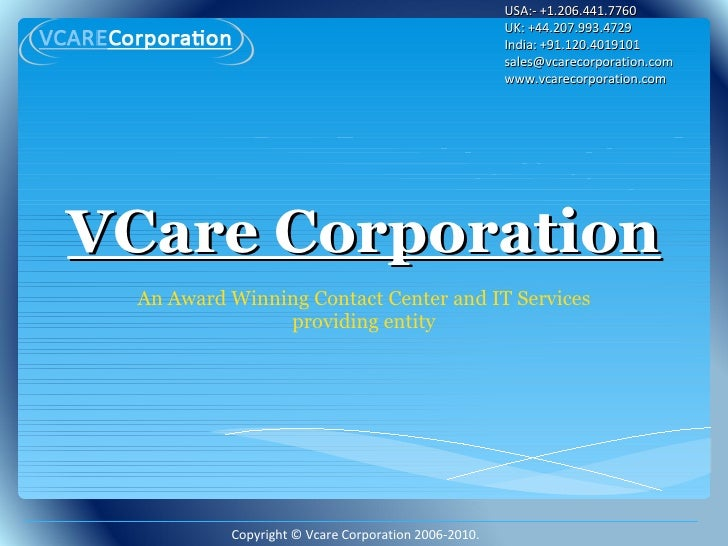 VCare Corporation An Award Winning Contact Center and IT Services providing entity USA:- +1.206.441.7760 UK: +44.207.993.4...