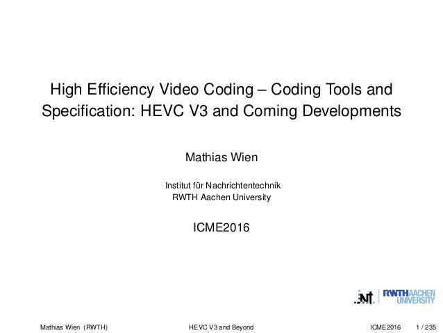 High Efficiency Video Coding – Coding Tools and Specification: HEVC V3 and Coming Developments Mathias Wien Institut für Nac...