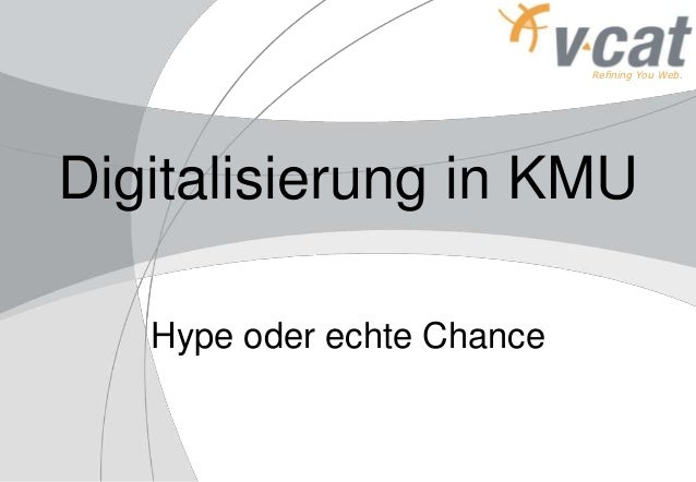 Refining You Web. Digitalisierung in KMU Hype oder echte Chance