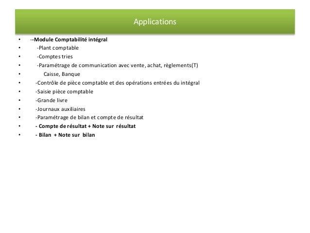 Applications  • --Module Comptabilité intégral  • -Plant comptable  • -Comptes tries  • -Paramétrage de communication avec...