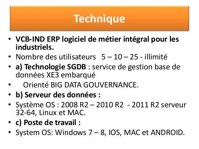 Technique  • VCB-IND ERP logiciel de métier intégral pour les  industriels.  • Nombre des utilisateurs 5 – 10 – 25 - illim...