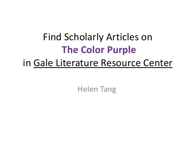 Find Scholarly Articles on The Color Purple in Gale Literature Resource Center Helen Tang