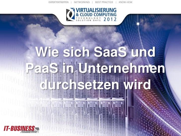 EXPERTENTREFFEN   |   NETWORKING   |   BEST PRACTICE   |   KNOW-HOW Wie sich SaaS undPaaS in Unternehmen  durchsetzen wird