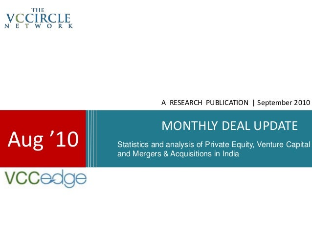 A RESEARCH PUBLICATION | September 2010                       MONTHLY DEAL UPDATEAug '10   Statistics and analysis of Priv...