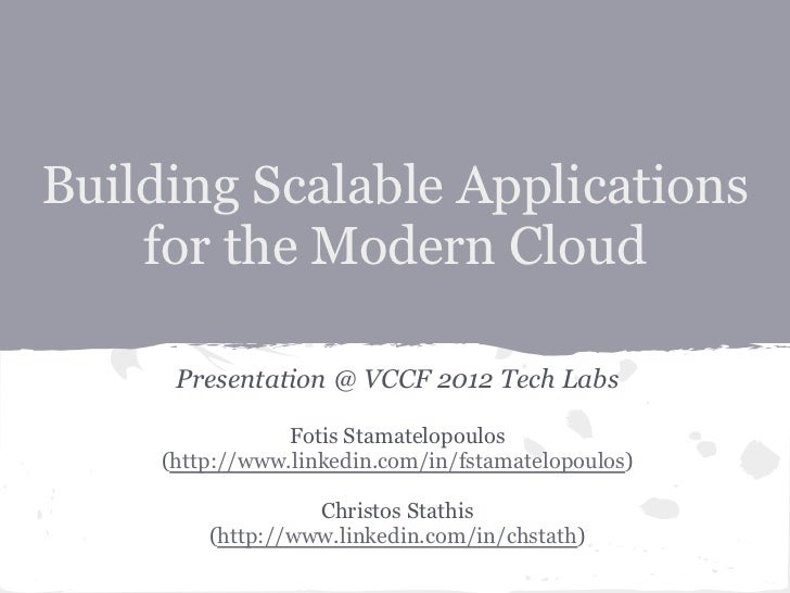 Building Scalable Applications    for the Modern Cloud      Presentation @ VCCF 2012 Tech Labs                 Fotis Stama...