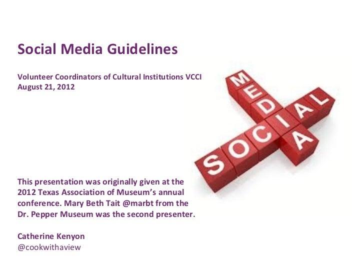Social Media GuidelinesVolunteer Coordinators of Cultural Institutions VCCIAugust 21, 2012This presentation was originally...