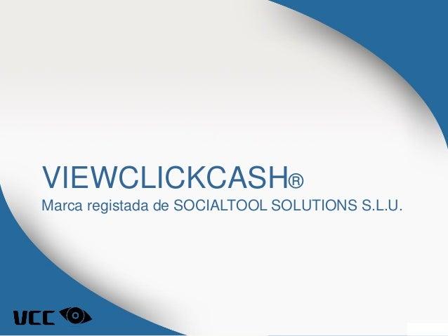 VIEWCLICKCASH® Marca registada de SOCIALTOOL SOLUTIONS S.L.U.