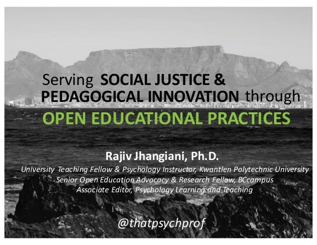 OPEN	   EDUCATIONAL	   PRACTICES @thatpsychprof Serving SOCIAL	   JUSTICE	   & PEDAGOGICAL	   INNOVATION through Universit...