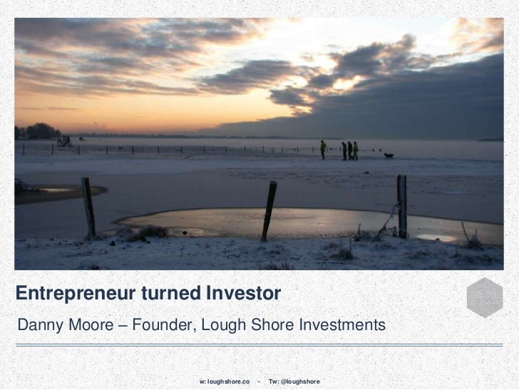Entrepreneur turned InvestorDanny Moore – Founder, Lough Shore Investments                      w: loughshore.co   -   Tw:...