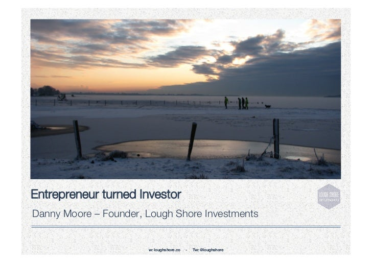 Entrepreneur turned InvestorDanny Moore – Founder, Lough Shore Investments                       w: loughshore.co   -   Tw...