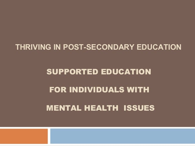 THRIVING IN POST-SECONDARY EDUCATION  SUPPORTED EDUCATION  FOR INDIVIDUALS WITH  MENTAL HEALTH ISSUES