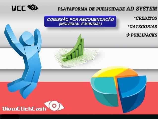 PLATAFORMA DE PUBLICIDADE AD SYSTEM*CREDITOS*CATEGORIAS PUBLIPACKSCOMISSÃO POR RECOMENDACÃO(INDIVIDUAL E MUNDIAL)
