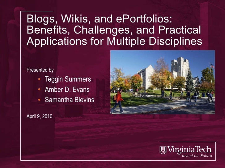 Blogs, Wikis, and ePortfolios: Benefits, Challenges, and Practical Applications for Multiple Disciplines <ul><li>Presented...