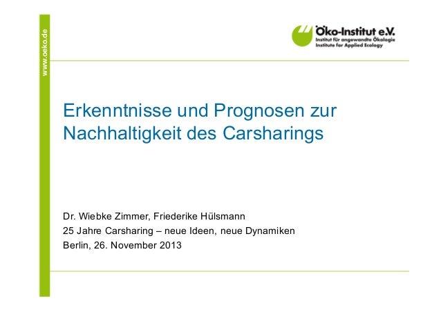 www.oeko.de  Erkenntnisse und Prognosen zur Nachhaltigkeit des Carsharings  Dr. Wiebke Zimmer, Friederike Hülsmann 25 Jahr...
