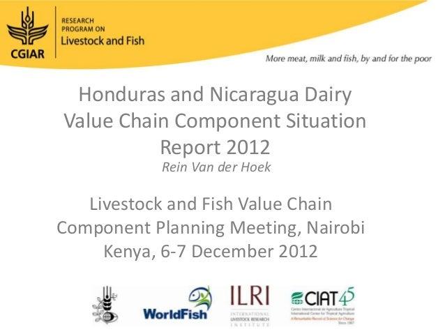 Honduras and Nicaragua DairyValue Chain Component Situation          Report 2012           Rein Van der Hoek   Livestock a...