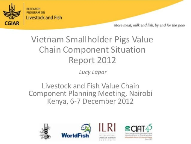 Vietnam Smallholder Pigs Value  Chain Component Situation         Report 2012              Lucy Lapar   Livestock and Fish...