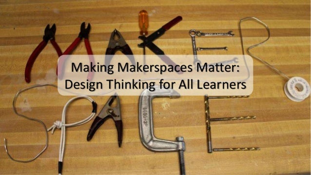 Making Makerspaces Matter: Design Thinking for All Learners