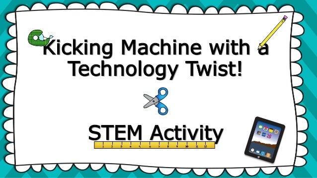 Kicking Machine with a Technology Twist! STEM Activity