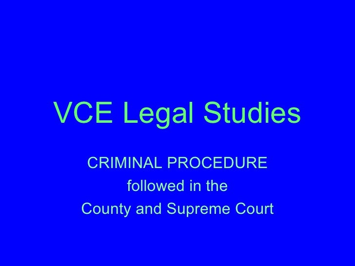 VCE Legal Studies CRIMINAL PROCEDURE followed in the County and Supreme Court
