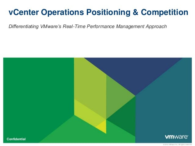 © 2010 VMware Inc. All rights reserved Confidential vCenter Operations Positioning & Competition Differentiating VMware's ...